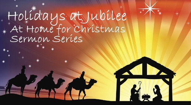 Holidays at Jubilee: At Home for Christmas Sermon Series 2017